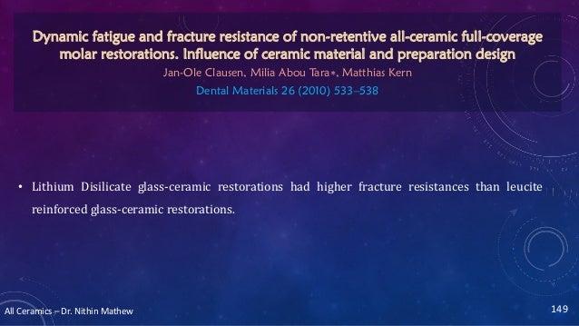 All Ceramics – Dr. Nithin Mathew • Lithium Disilicate glass-ceramic restorations had higher fracture resistances than leuc...