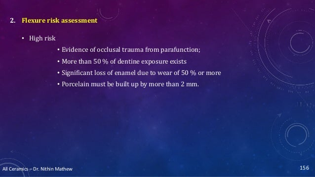 All Ceramics – Dr. Nithin Mathew 156 2. Flexure risk assessment • High risk • Evidence of occlusal trauma from parafunctio...