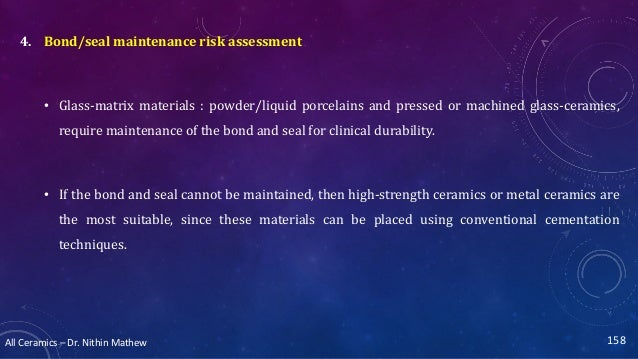 All Ceramics – Dr. Nithin Mathew 158 4. Bond/seal maintenance risk assessment • Glass-matrix materials : powder/liquid por...