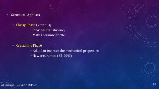 All Ceramics – Dr. Nithin Mathew • Ceramics : 2 phases • Glassy Phase (Vitreous) • Provides translucency • Makes ceramic b...