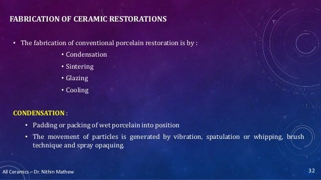 All Ceramics – Dr. Nithin Mathew FABRICATION OF CERAMIC RESTORATIONS • The fabrication of conventional porcelain restorati...
