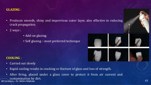 All Ceramics – Dr. Nithin Mathew GLAZING : • Produces smooth, shiny and impervious outer layer, also effective in reducing...