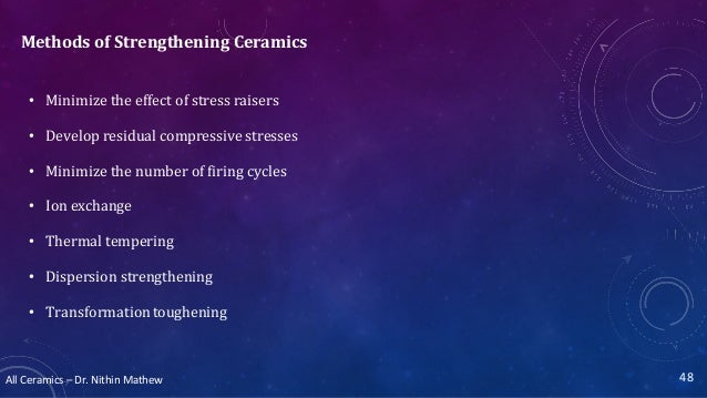 All Ceramics – Dr. Nithin Mathew Methods of Strengthening Ceramics • Minimize the effect of stress raisers • Develop resid...