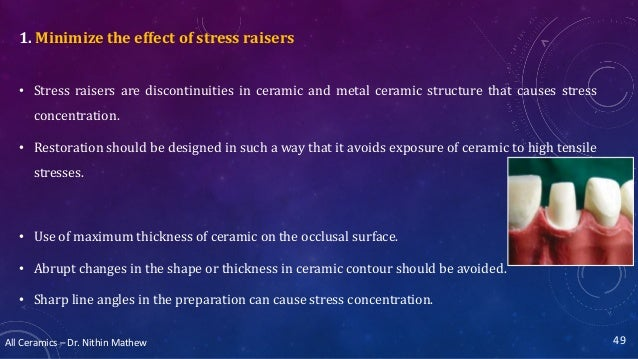 All Ceramics – Dr. Nithin Mathew 1. Minimize the effect of stress raisers • Stress raisers are discontinuities in ceramic ...