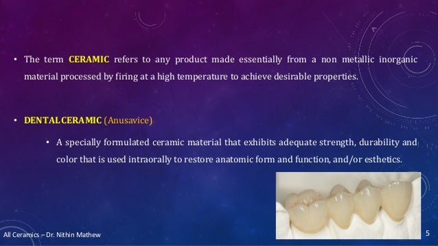 All Ceramics – Dr. Nithin Mathew • The term CERAMIC refers to any product made essentially from a non metallic inorganic m...