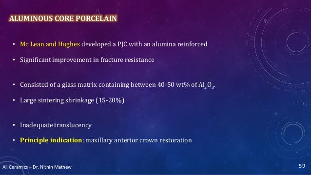 All Ceramics – Dr. Nithin Mathew ALUMINOUS CORE PORCELAIN • Mc Lean and Hughes developed a PJC with an alumina reinforced ...