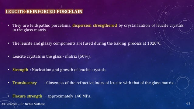 All Ceramics – Dr. Nithin Mathew LEUCITE-REINFORCED PORCELAIN • They are feldspathic porcelains, dispersion strengthened b...