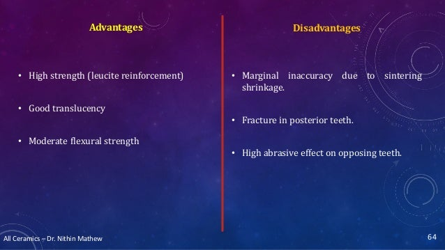 All Ceramics – Dr. Nithin Mathew DisadvantagesAdvantages • High strength (leucite reinforcement) • Good translucency • Mod...
