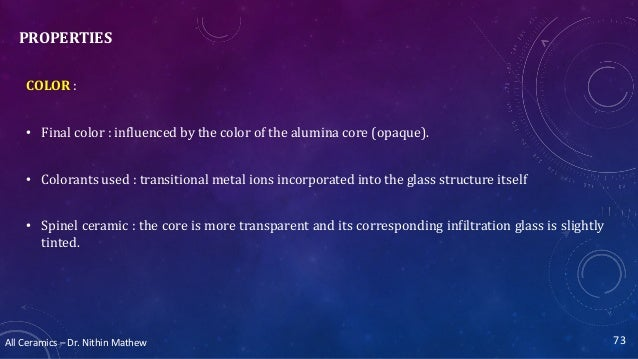 All Ceramics – Dr. Nithin Mathew PROPERTIES COLOR : • Final color : influenced by the color of the alumina core (opaque). ...