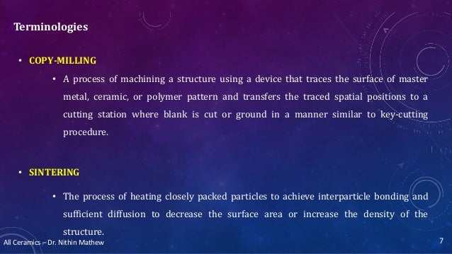 All Ceramics – Dr. Nithin Mathew Terminologies • COPY-MILLING • A process of machining a structure using a device that tra...
