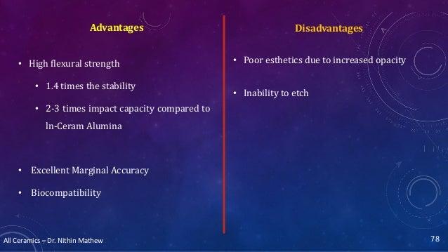 All Ceramics – Dr. Nithin Mathew DisadvantagesAdvantages • High flexural strength • 1.4 times the stability • 2-3 times im...