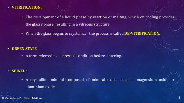 All Ceramics – Dr. Nithin Mathew • VITRIFICATION : • The development of a liquid phase by reaction or melting, which on co...