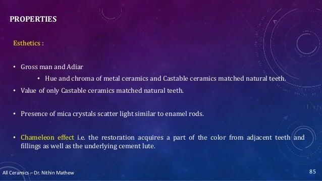 All Ceramics – Dr. Nithin Mathew PROPERTIES Esthetics : • Gross man and Adiar • Hue and chroma of metal ceramics and Casta...