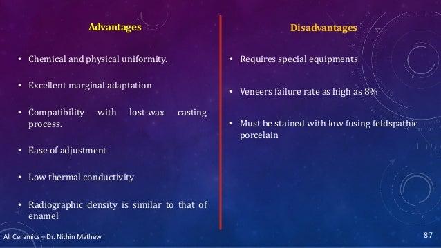 All Ceramics – Dr. Nithin Mathew DisadvantagesAdvantages • Chemical and physical uniformity. • Excellent marginal adaptati...