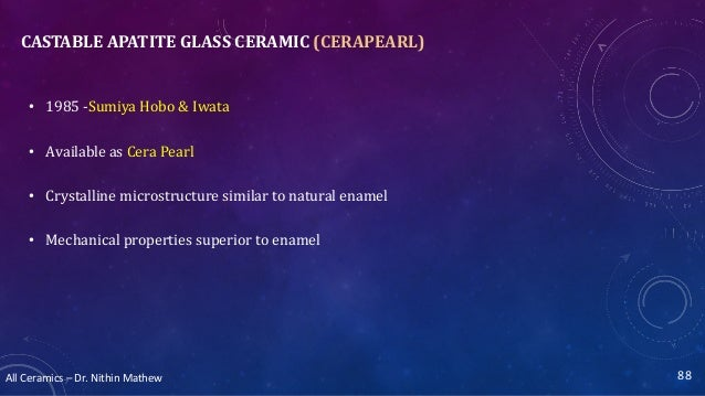 All Ceramics – Dr. Nithin Mathew CASTABLE APATITE GLASS CERAMIC (CERAPEARL) • 1985 -Sumiya Hobo & Iwata • Available as Cer...