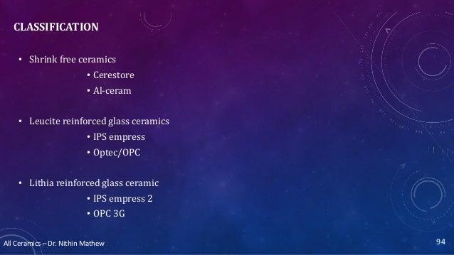 All Ceramics – Dr. Nithin Mathew CLASSIFICATION • Shrink free ceramics • Cerestore • Al-ceram • Leucite reinforced glass c...