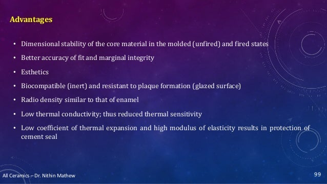 All Ceramics – Dr. Nithin Mathew Advantages • Dimensional stability of the core material in the molded (unfired) and fired...