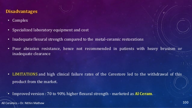 All Ceramics – Dr. Nithin Mathew Disadvantages • Complex • Specialized laboratory equipment and cost • Inadequate flexural...