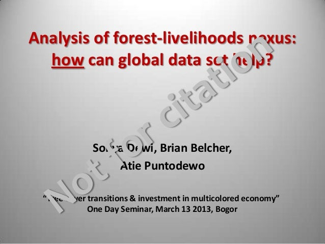 Analysis of forest-livelihoods nexus:  how can global data set help?             Sonya Dewi, Brian Belcher,               ...