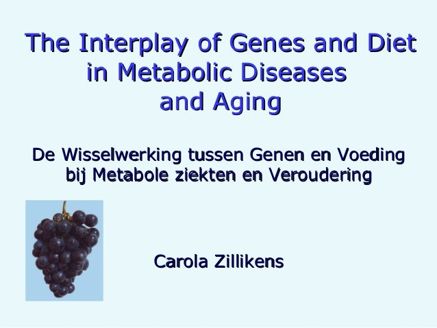 ThThee Interplay of Genes and DietInterplay of Genes and Diet in Metabolic Diseasesin Metabolic Diseases and Agingand Agin...