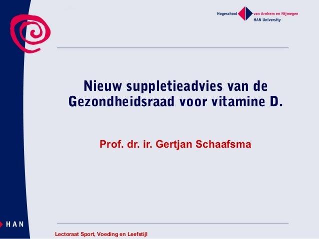 Nieuw suppletieadvies van de Gezondheidsraad voor vitamine D. Prof. dr. ir. Gertjan Schaafsma Lectoraat Sport, Voeding en ...