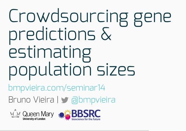 Crowdsourcinggene predictions& estimating populationsizes bmpvieira.com/seminar14 BrunoVieira @bmpvieira