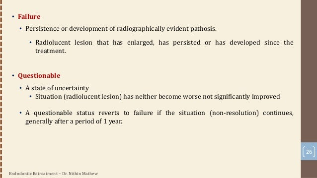 Endodontic Retreatment – Dr. Nithin Mathew 27 Histologic Examination • Evidenced by reconstitution of periapical structure...