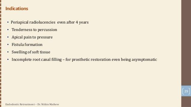 Endodontic Retreatment – Dr. Nithin Mathew 30 Contraindications • Vertical fracture • Poor periodontal status • Non restor...