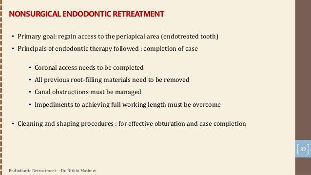 Endodontic Retreatment – Dr. Nithin Mathew 33 NonSurgical Endodontic Retreatment : Coronal Disassembly • Retreatment acces...