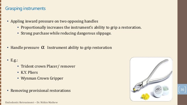 Endodontic Retreatment – Dr. Nithin Mathew 37 Percussive instruments • Selective and controlled percussive removal force •...
