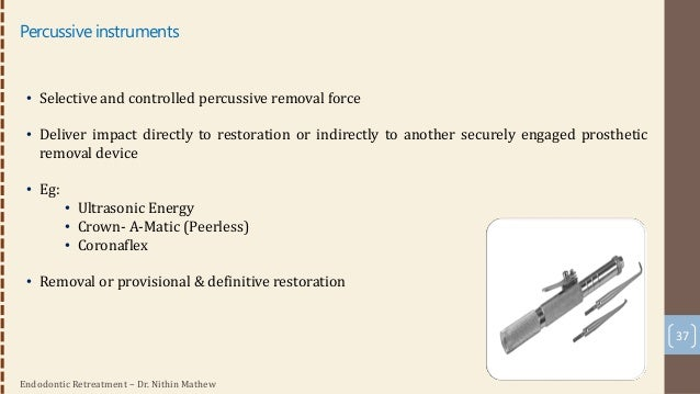 Endodontic Retreatment – Dr. Nithin Mathew 38 Active instruments • Actively engage a restoration, enabling a specific disl...