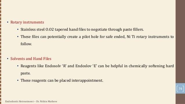 Endodontic Retreatment – Dr. Nithin Mathew 75 • Micro debriders • To precisely remove residual paste materials • Offset ha...