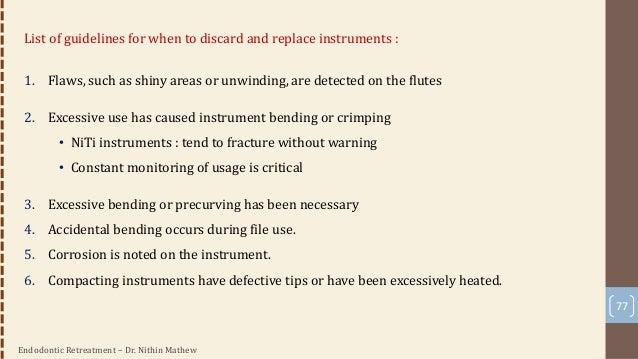 Endodontic Retreatment – Dr. Nithin Mathew 78 Factors influencing broken instrument removal: 1. Cross sectional diameter o...