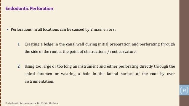 Endodontic Retreatment – Dr. Nithin Mathew 95 Factors influencing repair Considerations influencing perforation repair: 1....