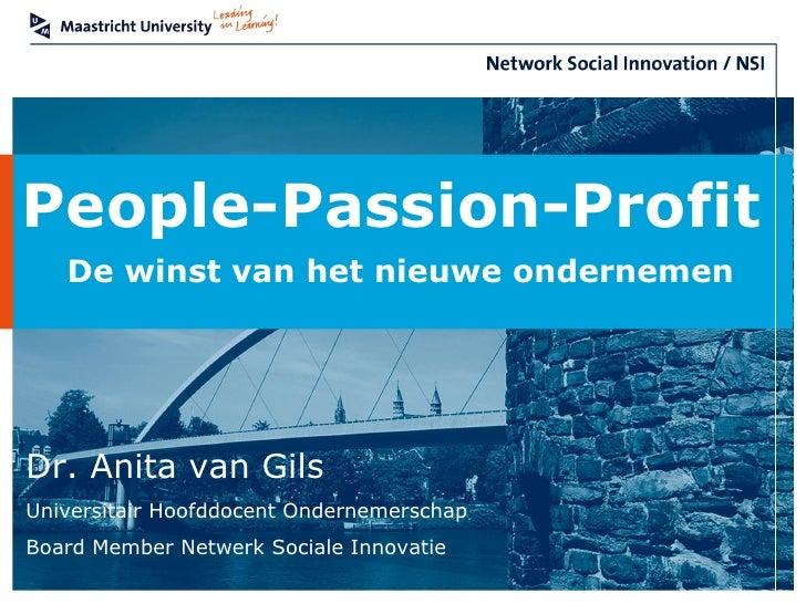 People-Passion-Profit   De winst van het nieuwe ondernemenDr. Anita van GilsUniversitair Hoofddocent OndernemerschapBoard ...