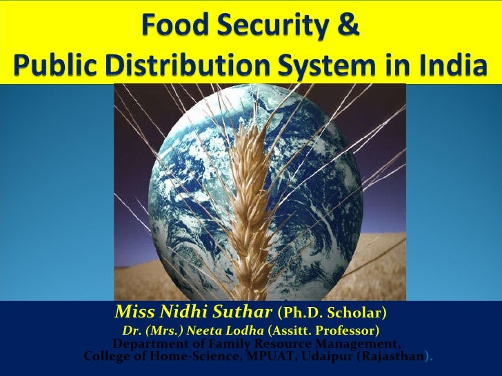food security and pds system in  food security and pds system in miss nidhi suthar ph d scholar dr mrs