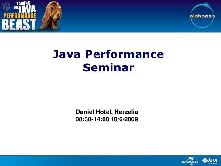 Java Performance      Seminar      Daniel Hotel, Herzelia    08:30-14:00 18/6/2009