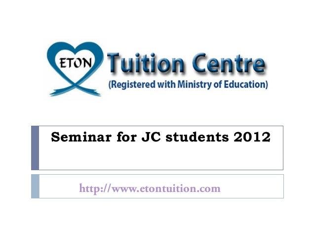 Seminar for JC students 2012 http://www.etontuition.com