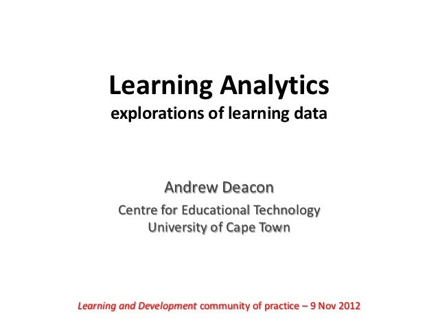 Learning Analytics      explorations of learning data                  Andrew Deacon        Centre for Educational Technol...