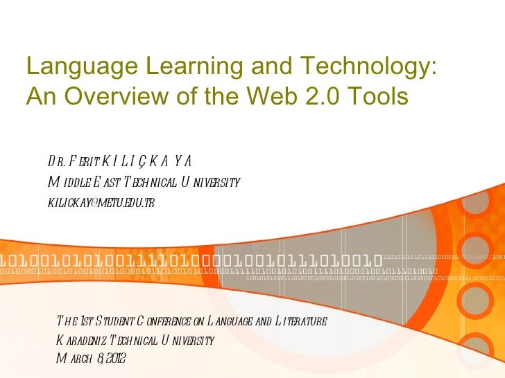Language Learning and Technology:An Overview of the Web 2.0 Tools D r. F erit K I L I Ç K A Y A M iddle E ast T echnical U...
