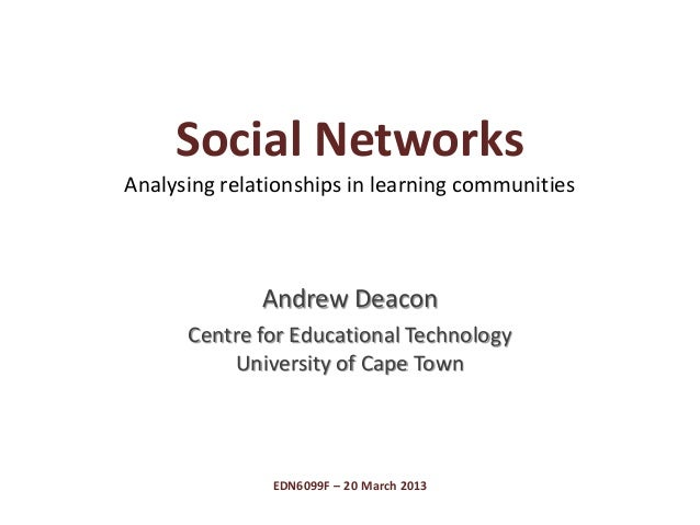 Social NetworksAnalysing relationships in learning communities              Andrew Deacon      Centre for Educational Tech...