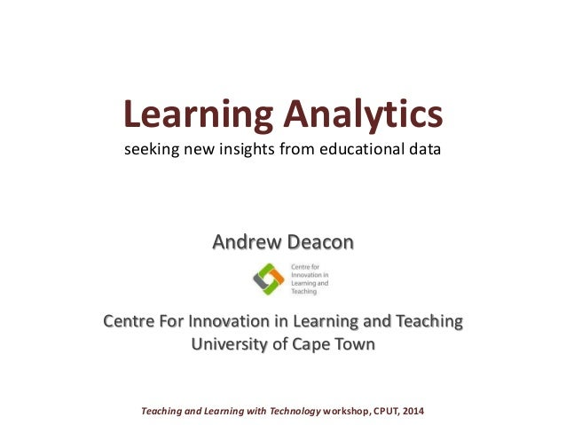 Learning Analytics seeking new insights from educational data Andrew Deacon Centre For Innovation in Learning and Teaching...