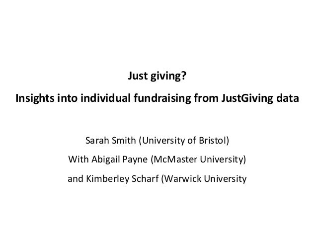 Just giving? Insights into individual fundraising from JustGiving data Sarah Smith (University of Bristol) With Abigail Pa...