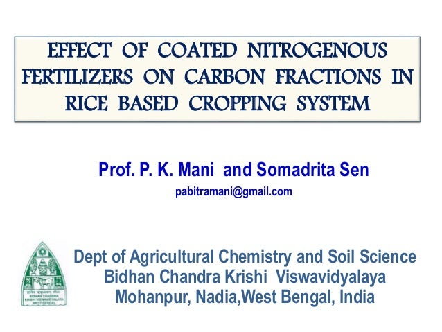 EFFECT OF COATED NITROGENOUS FERTILIZERS ON CARBON FRACTIONS IN RICE BASED CROPPING SYSTEM Prof. P. K. Mani and Somadrita ...