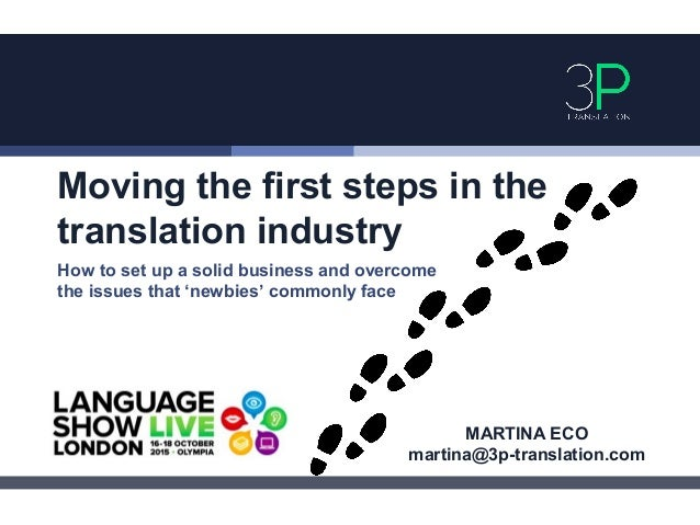 Moving the first steps in the translation industry How to set up a solid business and overcome the issues that 'newbies' c...