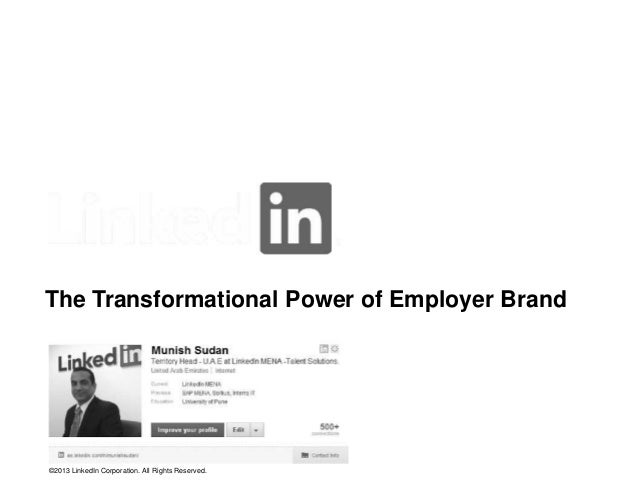 The Transformational Power of Employer Brand  ©2013 LinkedIn Corporation. All Rights Reserved.