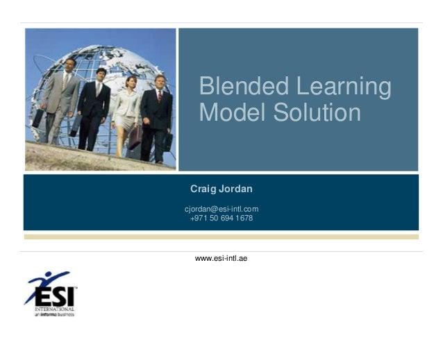 Blended Learning Model Solution Craig Jordan cjordan@esi-intl.com +971 50 694 1678  www.esi-intl.ae