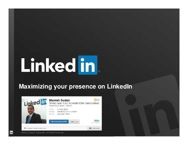 Maximizing your presence on LinkedIn  ©2013 LinkedIn Corporation. All Rights Reserved.