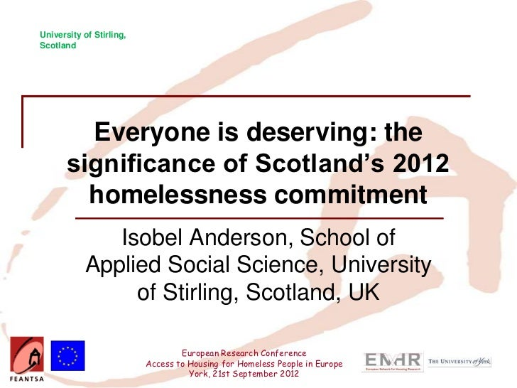 University of Stirling,Scotland         Everyone is deserving: the       significance of Scotland's 2012         homelessn...