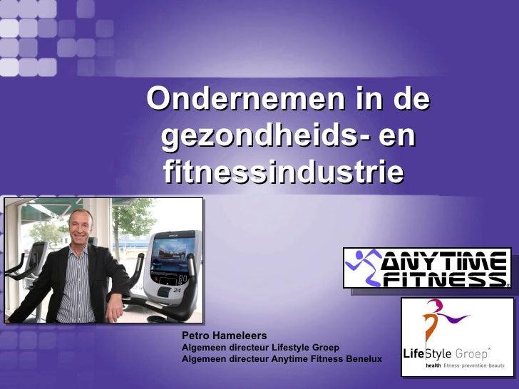 Ondernemen in de gezondheids- en fitnessindustrie  Petro Hameleers  Algemeen directeur Lifestyle Groep  Algemeen directeur...